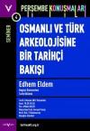 Osmanlı ve Türk Arkeolojisine Bir Tarihçi Bakışı